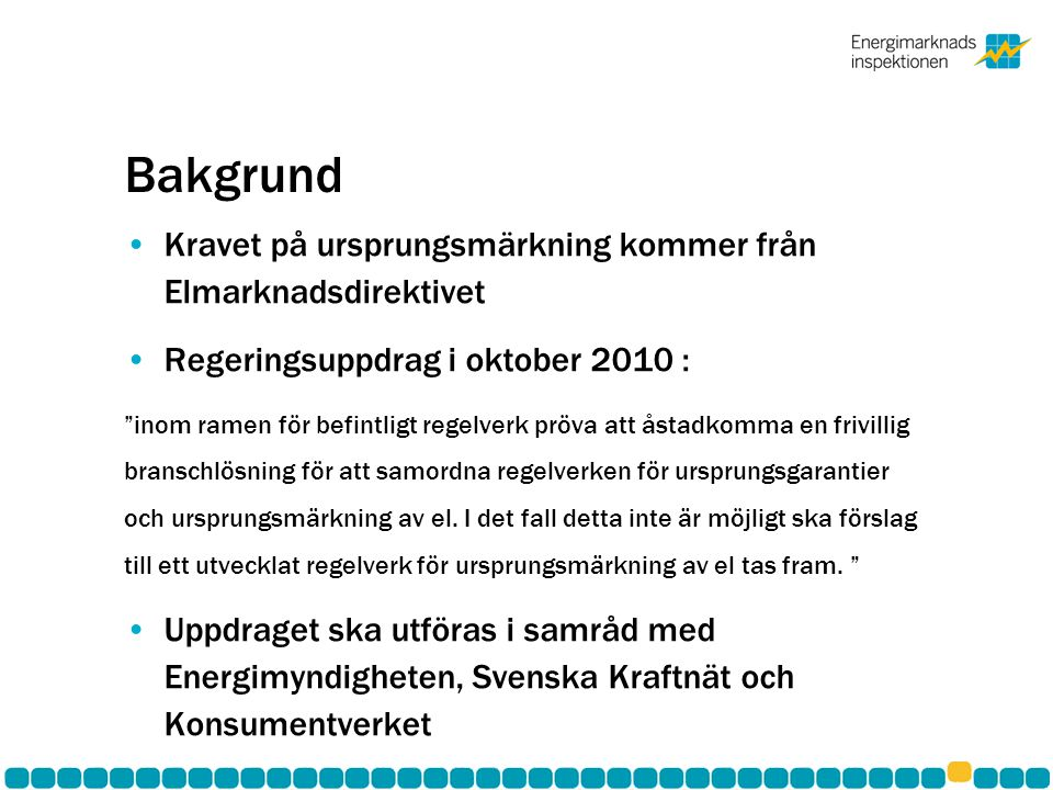 """Bakgrund Kravet på ursprungsmärkning kommer från Elmarknadsdirektivet Regeringsuppdrag i oktober 2010 : """"inom ramen för befintligt regelverk pröva att"""