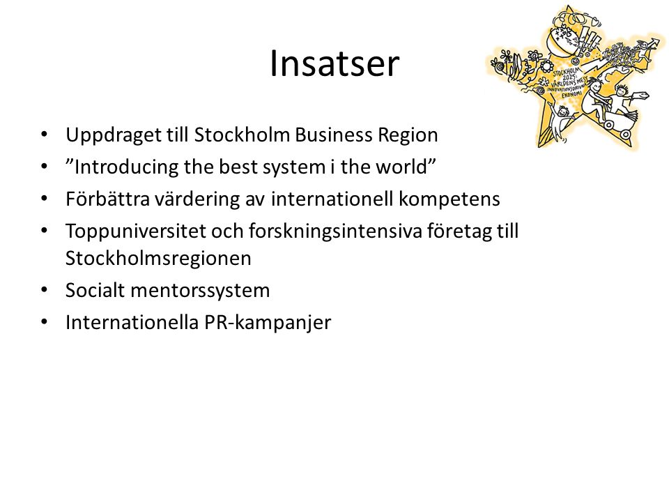 "Insatser Uppdraget till Stockholm Business Region ""Introducing the best system i the world"" Förbättra värdering av internationell kompetens Toppuniver"