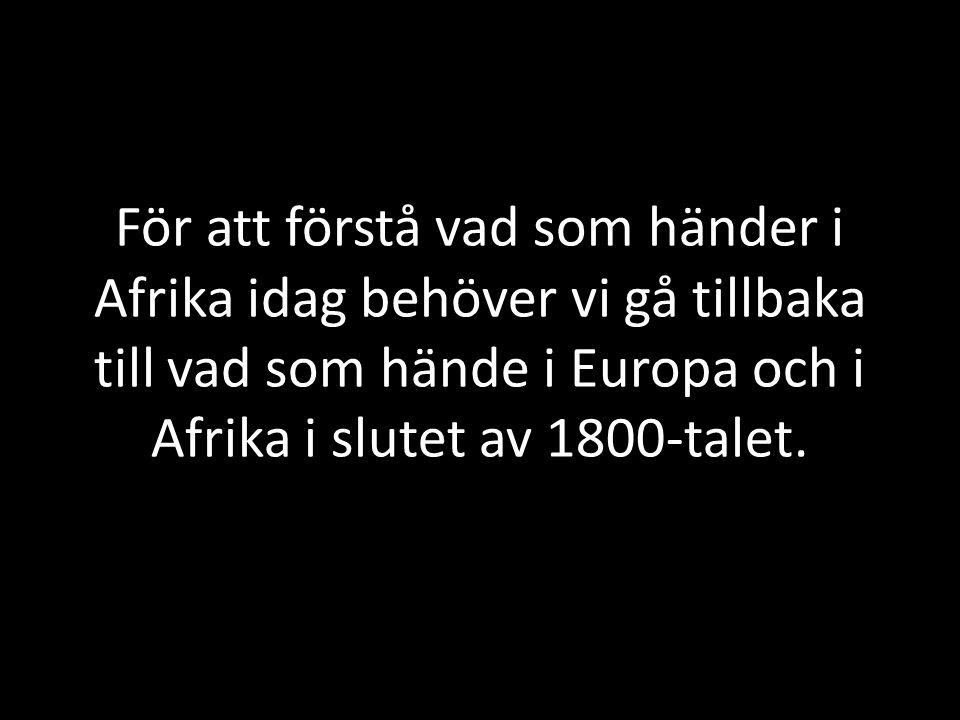För att förstå vad som händer i Afrika idag behöver vi gå tillbaka till vad som hände i Europa och i Afrika i slutet av 1800-talet.