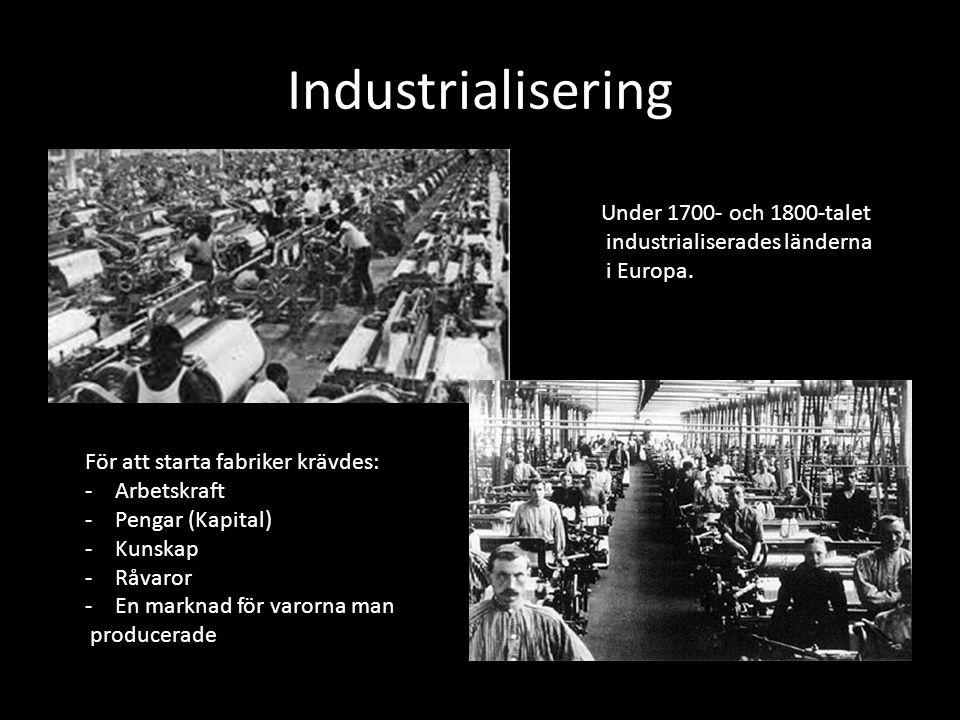 Industrialisering Under 1700- och 1800-talet industrialiserades länderna i Europa.