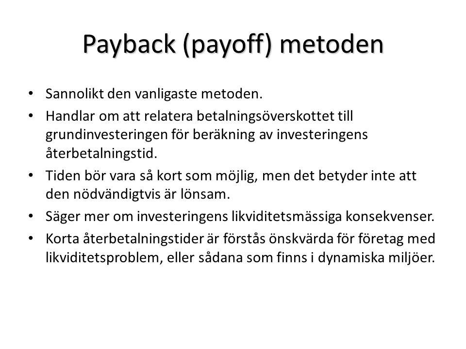 Payback (payoff) metoden Sannolikt den vanligaste metoden. Handlar om att relatera betalningsöverskottet till grundinvesteringen för beräkning av inve