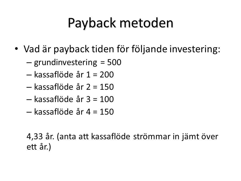 Payback metoden Vad är payback tiden för följande investering: – grundinvestering = 500 – kassaflöde år 1 = 200 – kassaflöde år 2 = 150 – kassaflöde å