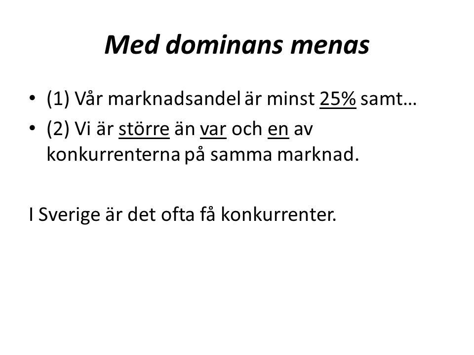 Med dominans menas (1) Vår marknadsandel är minst 25% samt… (2) Vi är större än var och en av konkurrenterna på samma marknad. I Sverige är det ofta f