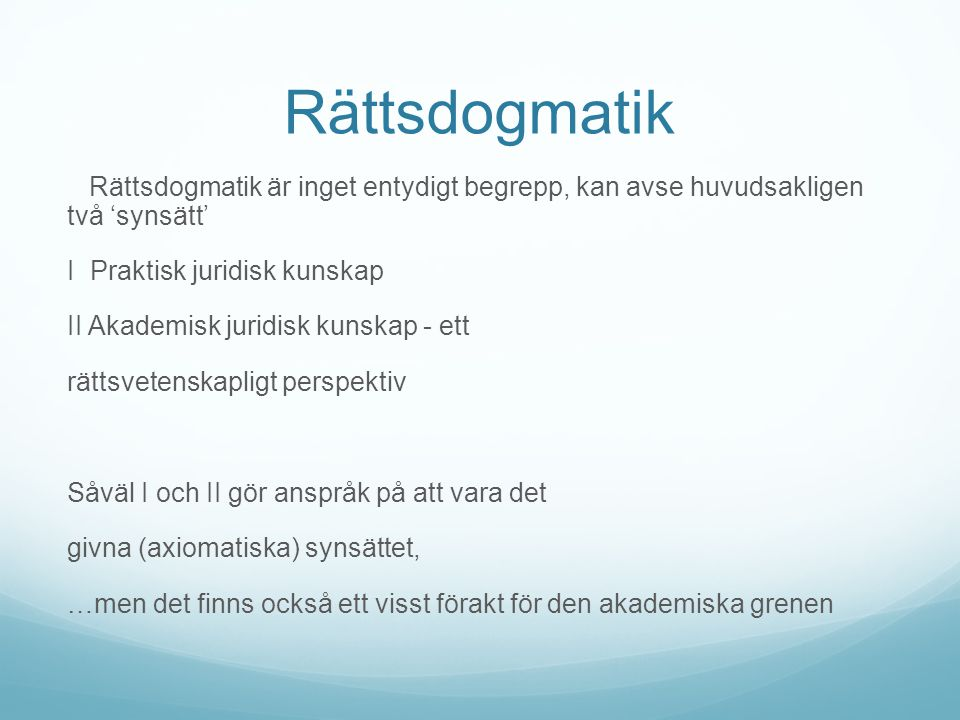 Rättsdogmatisk kunskap 1.Förutse, tolka och uttala vad som är 'gällande rätt' 2.
