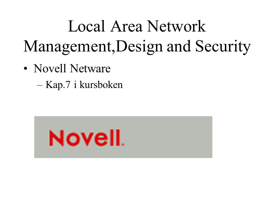 Local Area Network Management,Design and Security Novell Netware –Kap.7 i kursboken