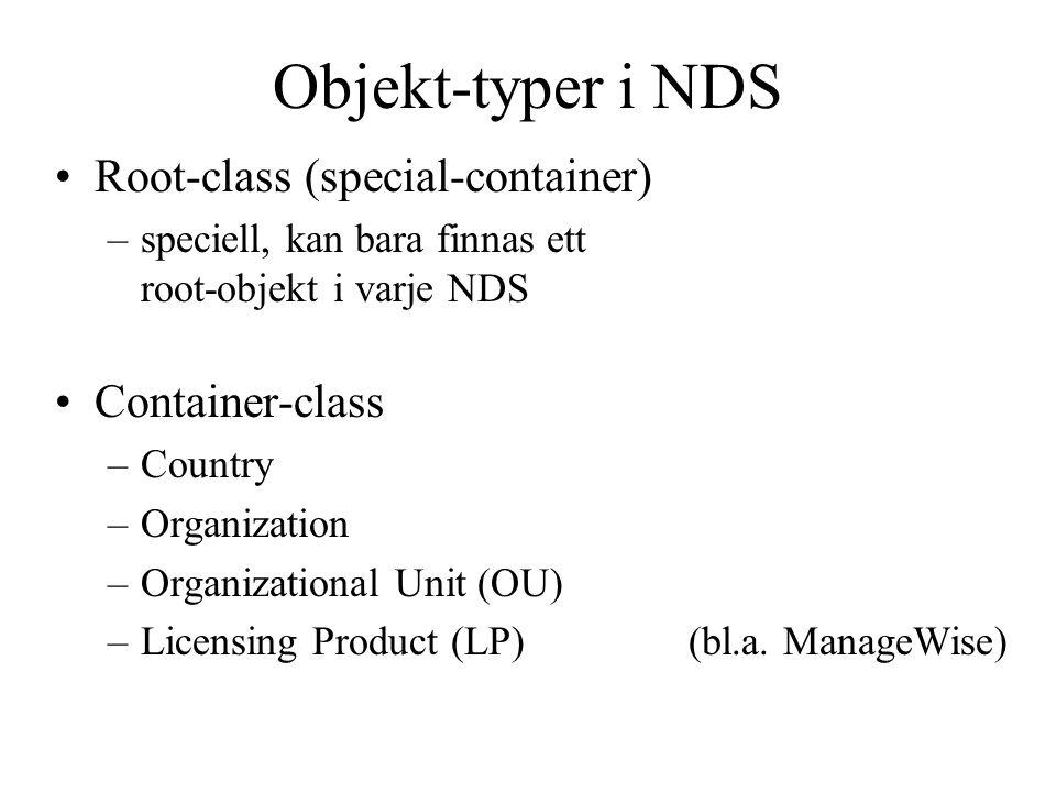 Objekt-typer i NDS Root-class (special-container) –speciell, kan bara finnas ett root-objekt i varje NDS Container-class –Country –Organization –Organ