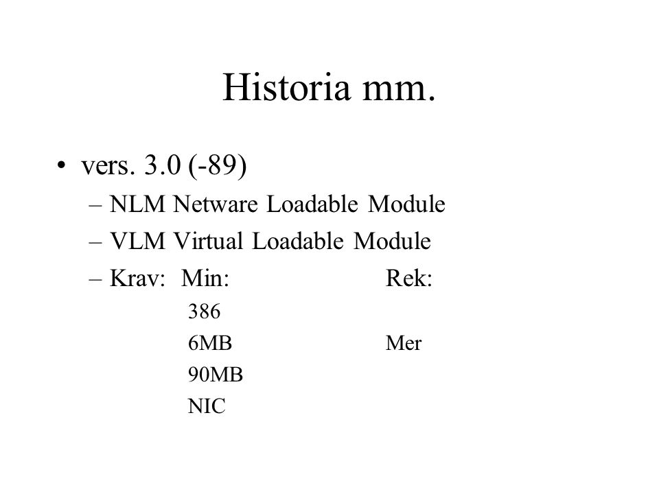 Historia mm. vers. 3.0 (-89) –NLM Netware Loadable Module –VLM Virtual Loadable Module –Krav: Min:Rek: 386 6MBMer 90MB NIC