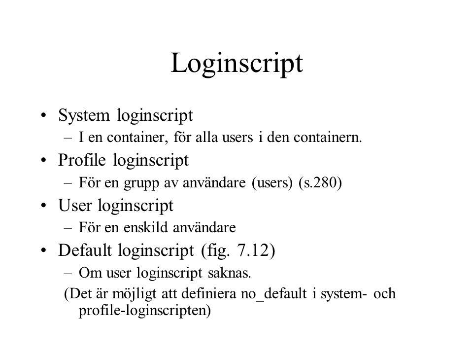 Loginscript System loginscript –I en container, för alla users i den containern.