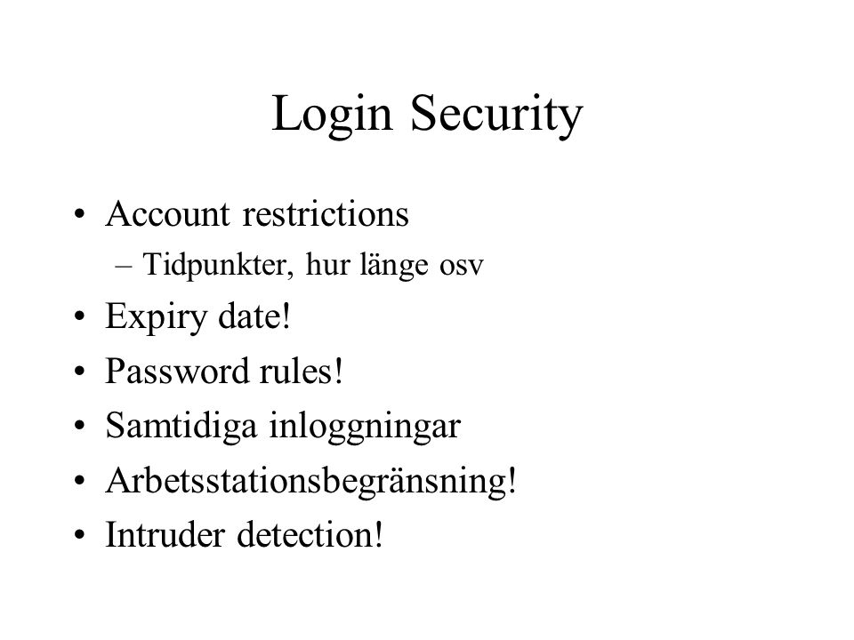 Login Security Account restrictions –Tidpunkter, hur länge osv Expiry date.