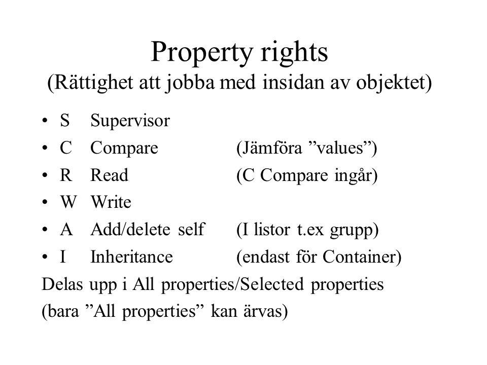 Property rights (Rättighet att jobba med insidan av objektet) SSupervisor CCompare(Jämföra values ) RRead (C Compare ingår) WWrite AAdd/delete self(I listor t.ex grupp) IInheritance (endast för Container) Delas upp i All properties/Selected properties (bara All properties kan ärvas)