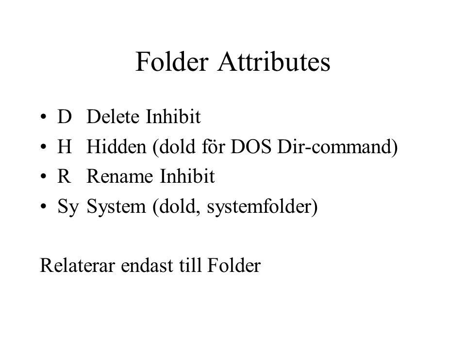 Folder Attributes DDelete Inhibit HHidden (dold för DOS Dir-command) RRename Inhibit SySystem (dold, systemfolder) Relaterar endast till Folder