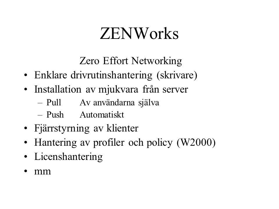 ZENWorks Zero Effort Networking Enklare drivrutinshantering (skrivare) Installation av mjukvara från server –PullAv användarna själva –PushAutomatiskt Fjärrstyrning av klienter Hantering av profiler och policy (W2000) Licenshantering mm