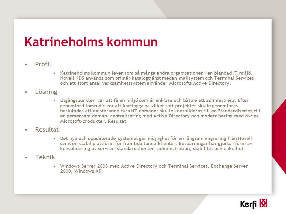 Katrineholms kommun Profil Katrineholms kommun lever som så många andra organisationer i en blandad IT-miljö. Novell NDS används som primär katalogtjä