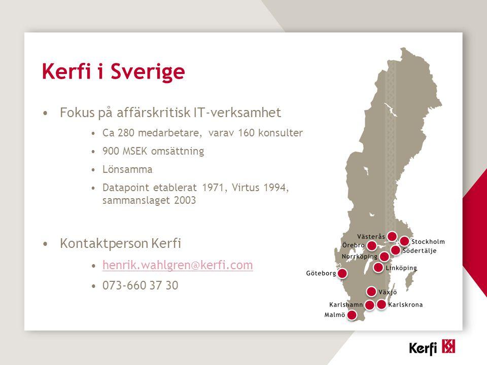 Kerfi i Sverige Fokus på affärskritisk IT-verksamhet Ca 280 medarbetare, varav 160 konsulter 900 MSEK omsättning Lönsamma Datapoint etablerat 1971, Virtus 1994, sammanslaget 2003 Kontaktperson Kerfi henrik.wahlgren@kerfi.com 073-660 37 30