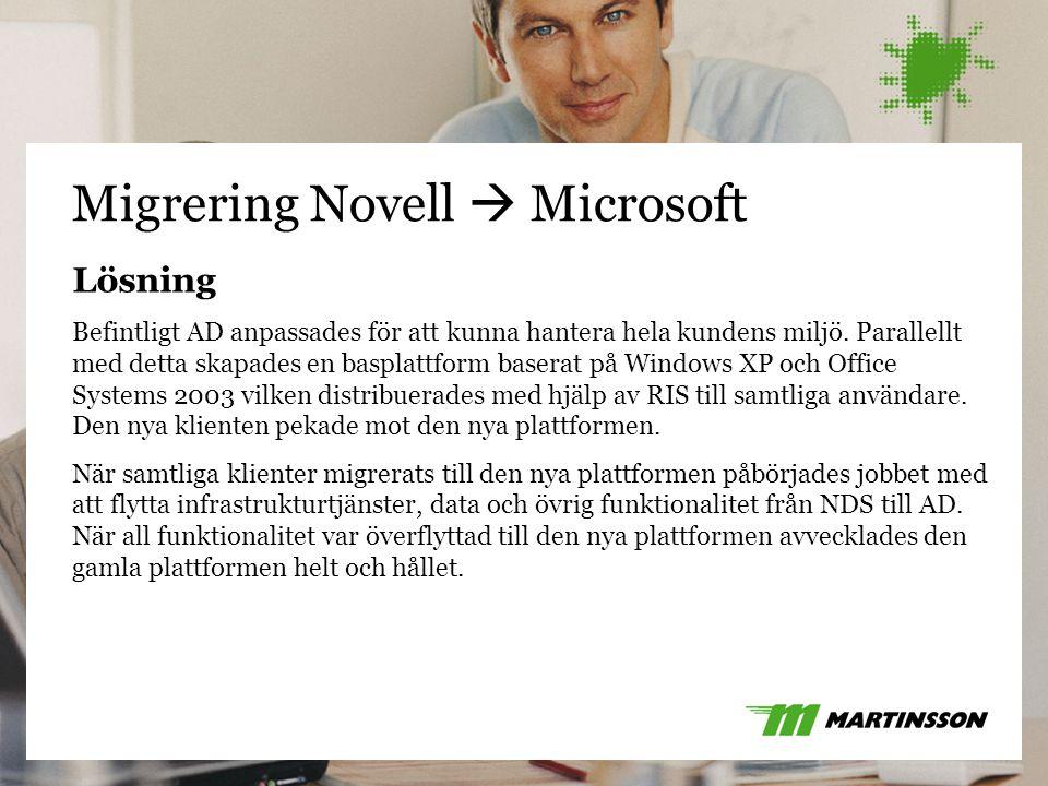 25 Migrering Novell  Microsoft Lösning Befintligt AD anpassades för att kunna hantera hela kundens miljö. Parallellt med detta skapades en basplattfo