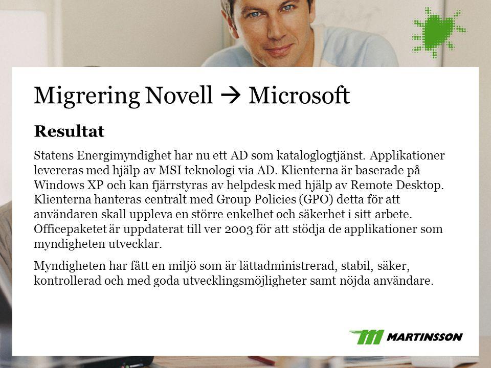26 Migrering Novell  Microsoft Resultat Statens Energimyndighet har nu ett AD som kataloglogtjänst. Applikationer levereras med hjälp av MSI teknolog