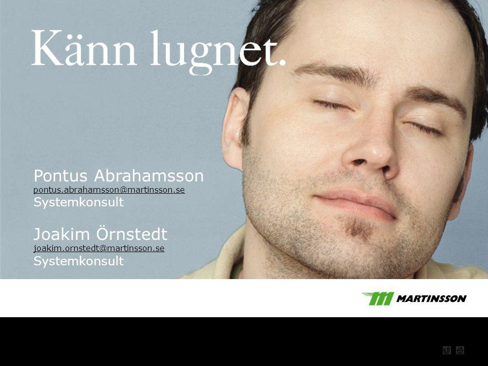 Startbild Pontus Abrahamsson pontus.abrahamsson@martinsson.se Systemkonsult Joakim Örnstedt joakim.ornstedt@martinsson.se Systemkonsult