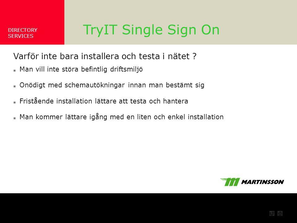 DIRECTORY SERVICES Varför inte bara installera TryIT Single Sign On Varför inte bara installera och testa i nätet .