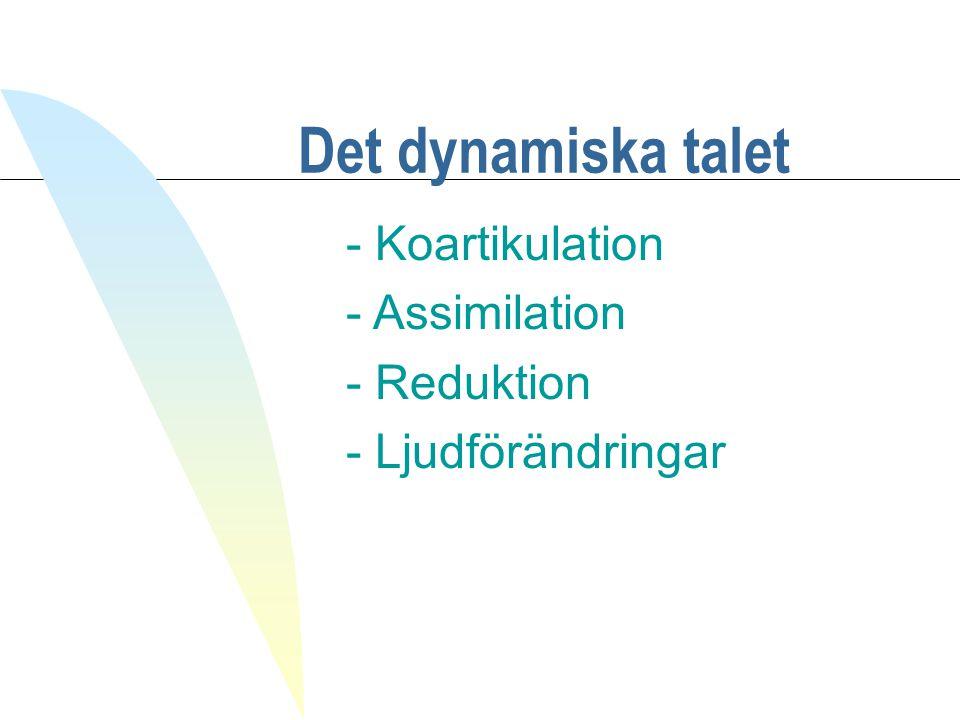Det dynamiska talet - Koartikulation - Assimilation - Reduktion - Ljudförändringar