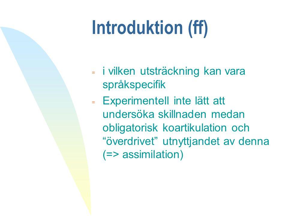Introduktion (ff) = i vilken utsträckning kan vara språkspecifik  Experimentell inte lätt att undersöka skillnaden medan obligatorisk koartikulation