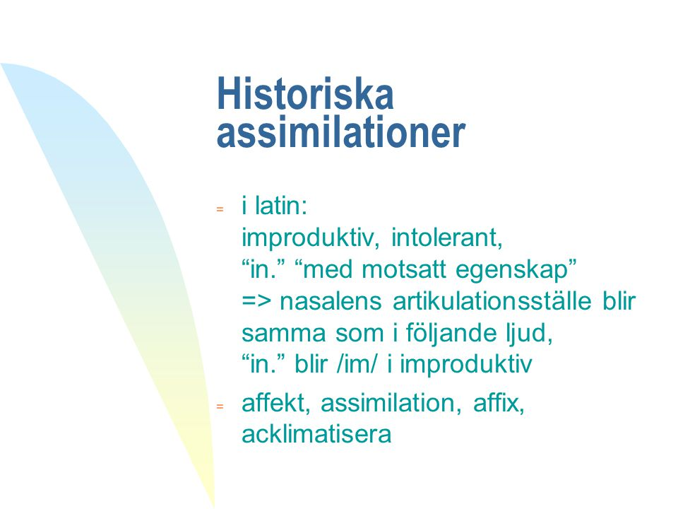 """Historiska assimilationer  i latin: improduktiv, intolerant, """"in."""" """"med motsatt egenskap"""" => nasalens artikulationsställe blir samma som i följande l"""