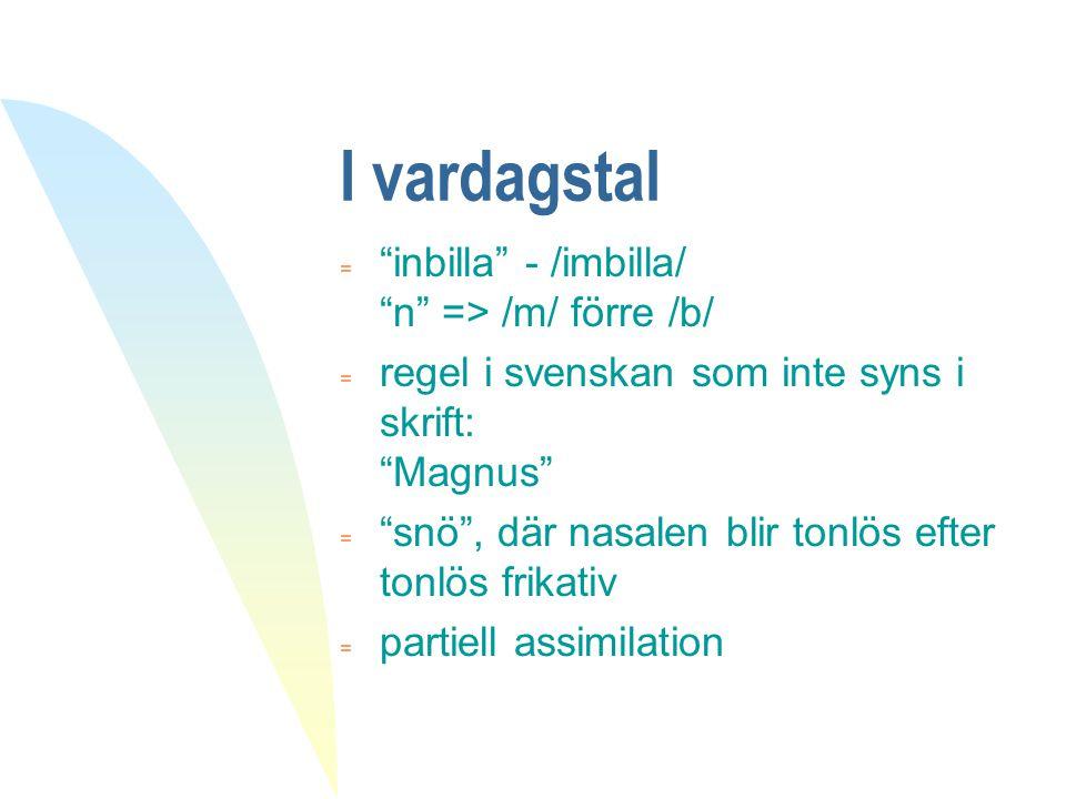 Totalassimilation  Matsäck -> massäck = assimilation, affix etc.