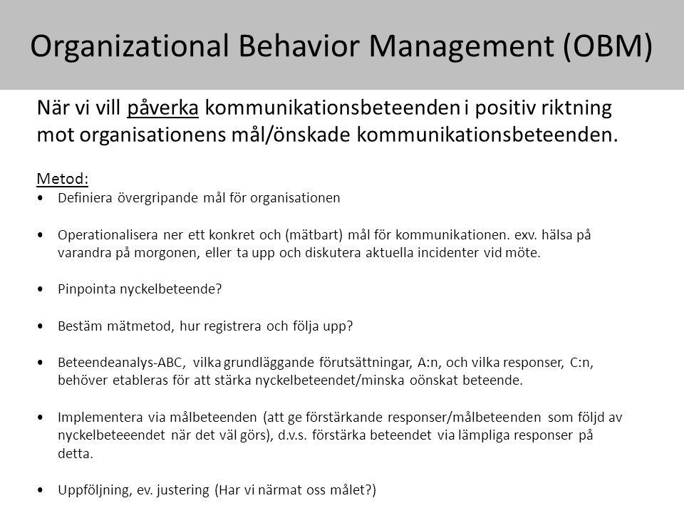 Organizational Behavior Management (OBM) När vi vill påverka kommunikationsbeteenden i positiv riktning mot organisationens mål/önskade kommunikations