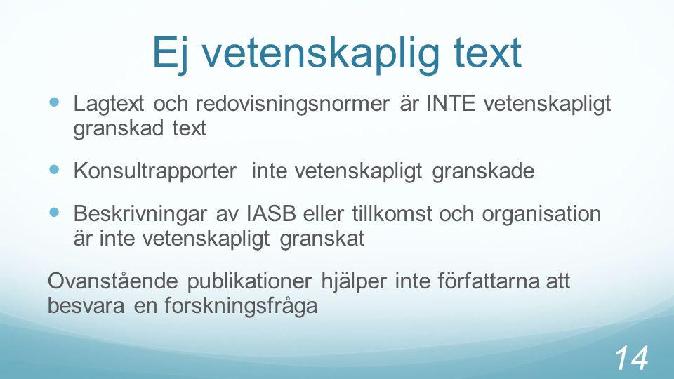 Ej vetenskaplig text Lagtext och redovisningsnormer är INTE vetenskapligt granskad text Konsultrapporter inte vetenskapligt granskade Beskrivningar av