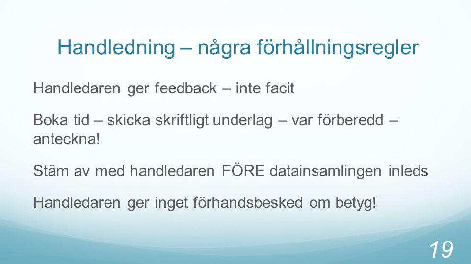 Handledning – några förhållningsregler Handledaren ger feedback – inte facit Boka tid – skicka skriftligt underlag – var förberedd – anteckna.
