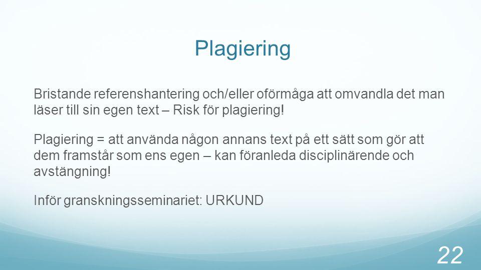 Plagiering Bristande referenshantering och/eller oförmåga att omvandla det man läser till sin egen text – Risk för plagiering! Plagiering = att använd