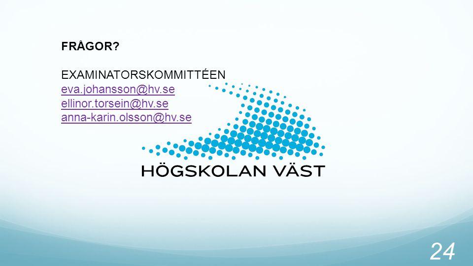 FRÅGOR? EXAMINATORSKOMMITTÉEN eva.johansson@hv.se ellinor.torsein@hv.se anna-karin.olsson@hv.se 24