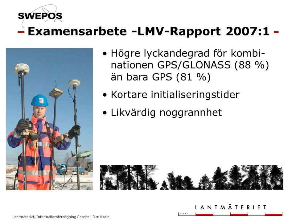Lantmäteriet, Informationsförsörjning Geodesi, Dan Norin Högre lyckandegrad för kombi- nationen GPS/GLONASS (88 %) än bara GPS (81 %) Kortare initialiseringstider Likvärdig noggrannhet Examensarbete -LMV-Rapport 2007:1