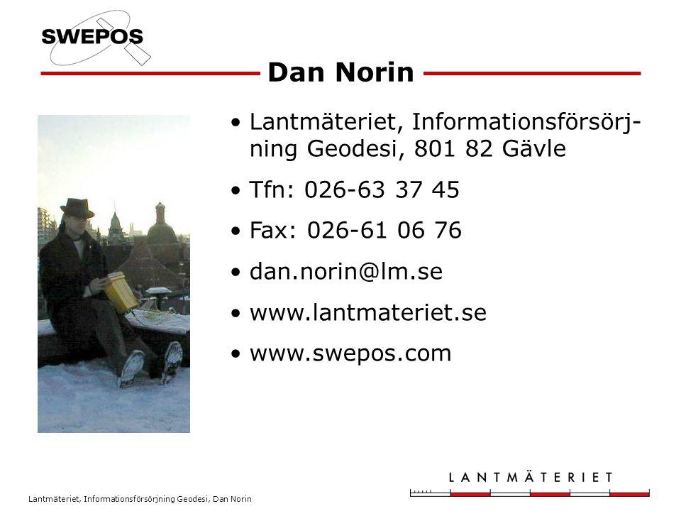 Lantmäteriet, Informationsförsörjning Geodesi, Dan Norin Lantmäteriet, Informationsförsörj- ning Geodesi, 801 82 Gävle Tfn: 026-63 37 45 Fax: 026-61 06 76 dan.norin@lm.se www.lantmateriet.se www.swepos.com Dan Norin