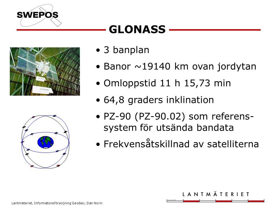 Lantmäteriet, Informationsförsörjning Geodesi, Dan Norin 3 banplan Banor ~23222 km ovan jordytan Omloppstid ca 14 h 56 graders inklination GTRF som referenssystem för utsända bandata Kodåtskillnad av satelliterna Galileo