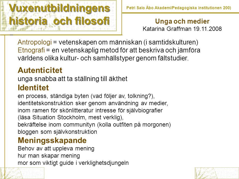 Vuxenutbildningens historia och filosofi Vuxenutbildningens historia och filosofi Petri Salo Åbo Akademi/Pedagogiska institutionen 200) Unga och medie