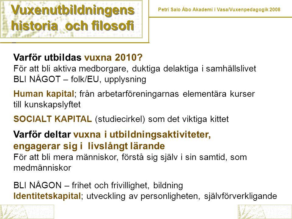 Vuxenutbildningens historia och filosofi Vuxenutbildningens historia och filosofi Petri Salo Åbo Akademi i Vasa/Vuxenpedagogik 2008 Varför utbildas vu