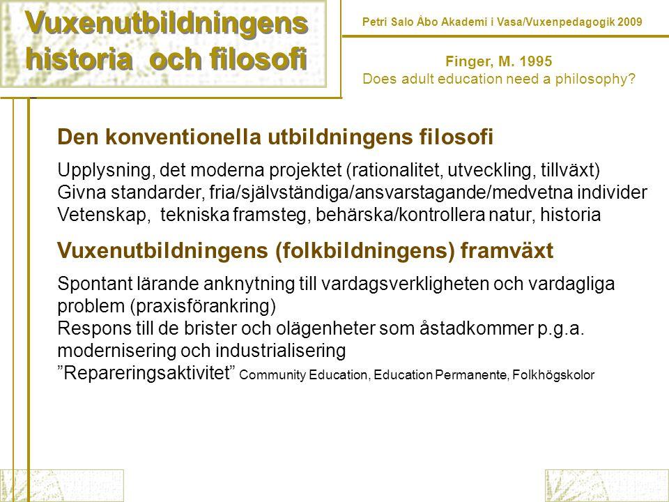 Vuxenutbildningens historia och filosofi Vuxenutbildningens historia och filosofi Finger, M. 1995 Does adult education need a philosophy? Den konventi