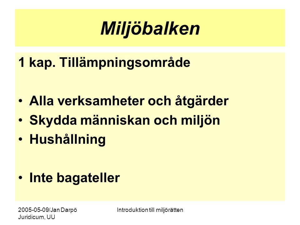 2005-05-09/Jan Darpö Juridicum, UU Introduktion till miljörätten Miljöbalken 1 kap. Tillämpningsområde Alla verksamheter och åtgärder Skydda människan