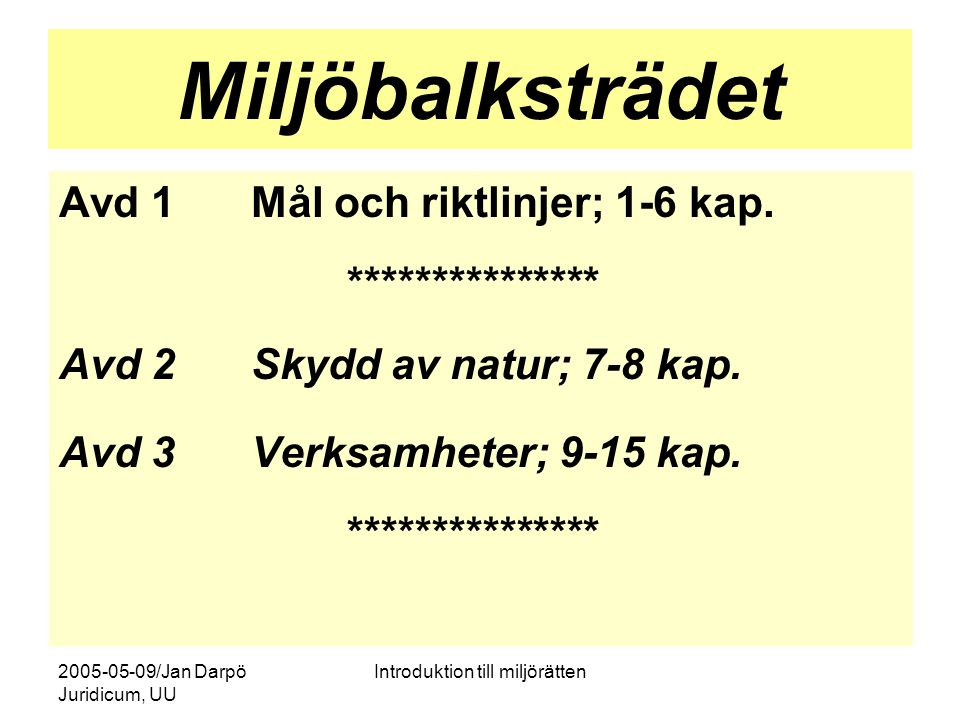 2005-05-09/Jan Darpö Juridicum, UU Introduktion till miljörätten Miljöbalksträdet Avd 1Mål och riktlinjer; 1-6 kap. *************** Avd 2Skydd av natu