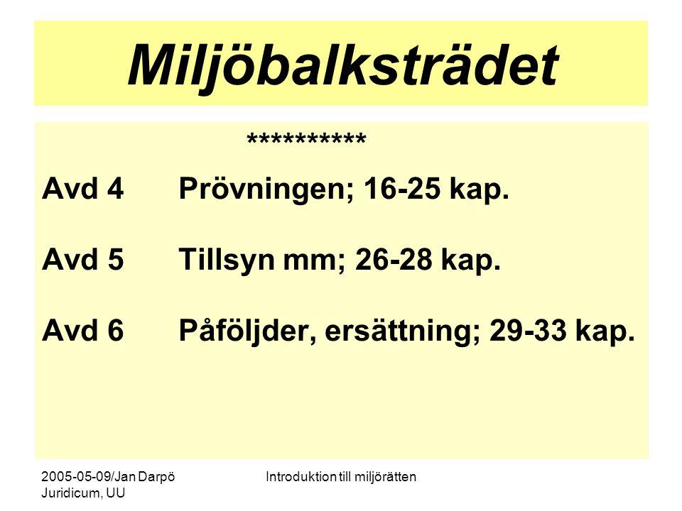 2005-05-09/Jan Darpö Juridicum, UU Introduktion till miljörätten Miljöbalksträdet ********** Avd 4Prövningen; 16-25 kap. Avd 5Tillsyn mm; 26-28 kap. A