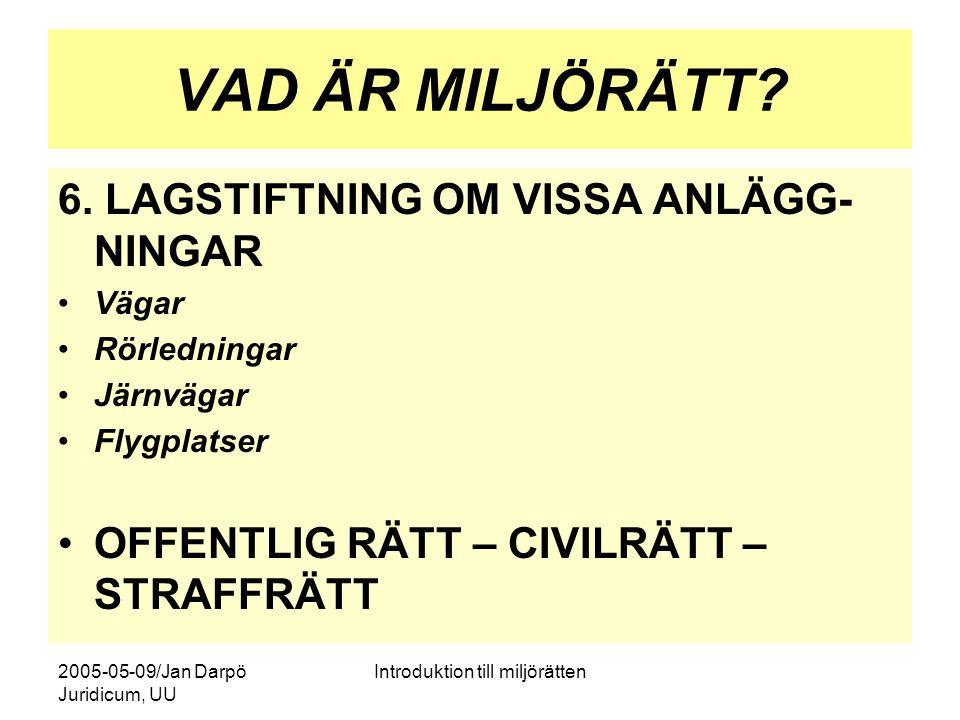 2005-05-09/Jan Darpö Juridicum, UU Introduktion till miljörätten VAD ÄR MILJÖRÄTT? 6. LAGSTIFTNING OM VISSA ANLÄGG NINGAR Vägar Rörledningar Järnväga