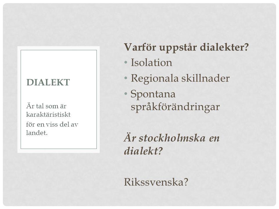 STOCKHOLMS DIALEKTER Stockholmska ö = u, ex.dörr blir durr ä = e, ex.