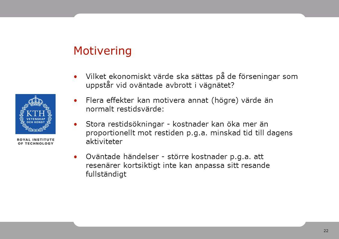22 Motivering Vilket ekonomiskt värde ska sättas på de förseningar som uppstår vid oväntade avbrott i vägnätet.