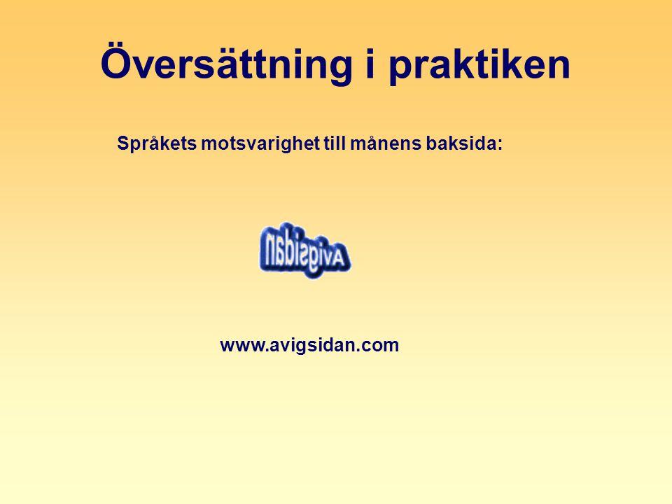 Översättning i praktiken Språkets motsvarighet till månens baksida: www.avigsidan.com