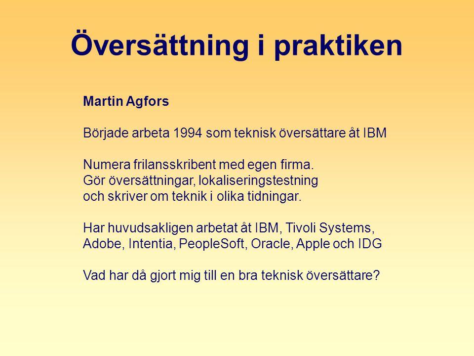 Översättning i praktiken Martin Agfors Började arbeta 1994 som teknisk översättare åt IBM Numera frilansskribent med egen firma.
