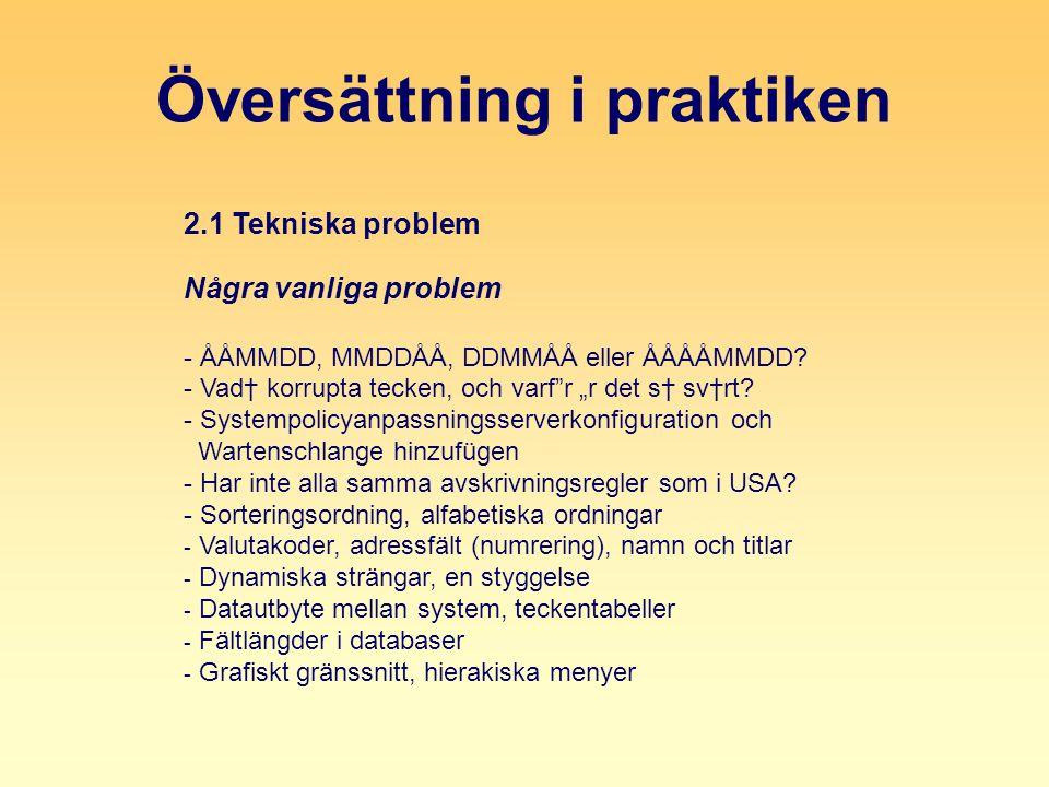Översättning i praktiken 2.1 Tekniska problem Några vanliga problem - ÅÅMMDD, MMDDÅÅ, DDMMÅÅ eller ÅÅÅÅMMDD.