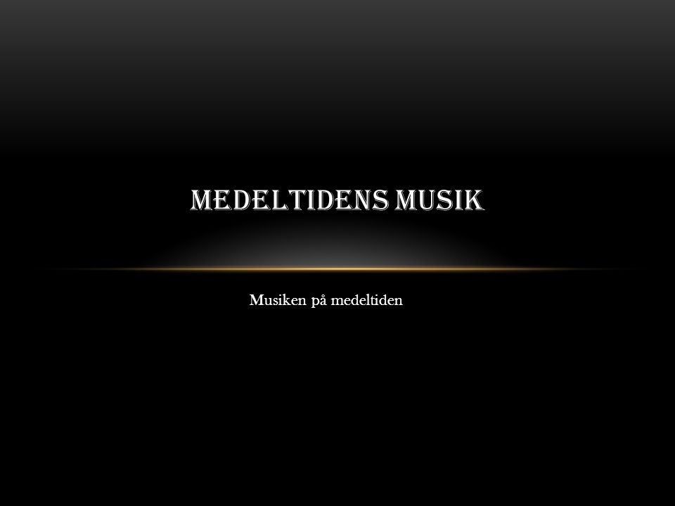 Musiken på medeltiden MEDELTIDENS MUSIK