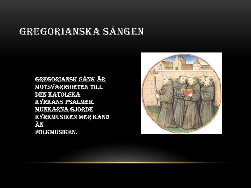 GREGORIANSKA SÅNGEN Gregoriansk sång är motsvarigheten till den katolska kyrkans psalmer.