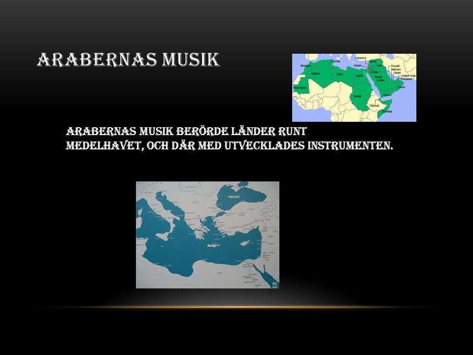 ARABERNAS MUSIK Arabernas musik berörde länder runt medelhavet, och där med utvecklades instrumenten.
