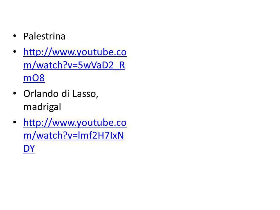 Palestrina http://www.youtube.co m/watch?v=5wVaD2_R mO8 http://www.youtube.co m/watch?v=5wVaD2_R mO8 Orlando di Lasso, madrigal http://www.youtube.co m/watch?v=lmf2H7IxN DY http://www.youtube.co m/watch?v=lmf2H7IxN DY
